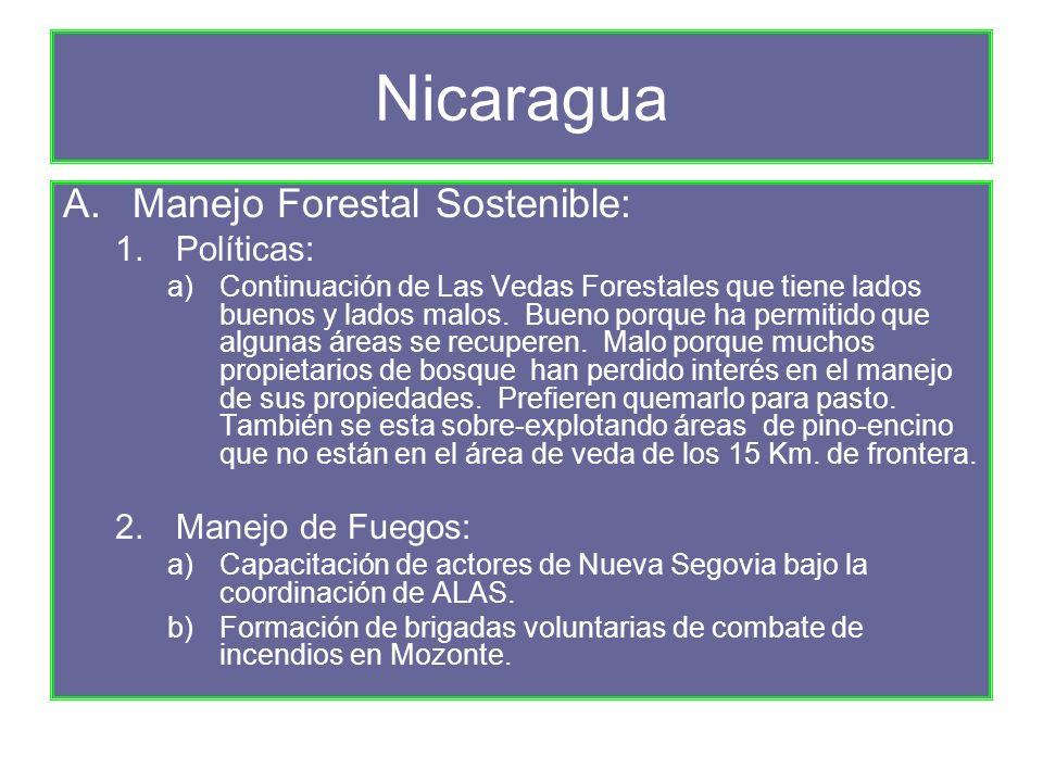 Nicaragua A.Manejo Forestal Sostenible: 1.Políticas: a)Continuación de Las Vedas Forestales que tiene lados buenos y lados malos.