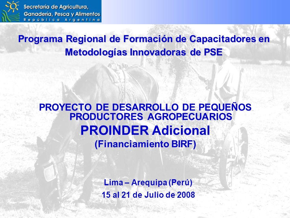 Programa Regional de Formación de Capacitadores en Metodologías Innovadoras de PSE PROYECTO DE DESARROLLO DE PEQUEÑOS PRODUCTORES AGROPECUARIOS PROINDER Adicional (Financiamiento BIRF) Lima – Arequipa (Perú) 15 al 21 de Julio de 2008