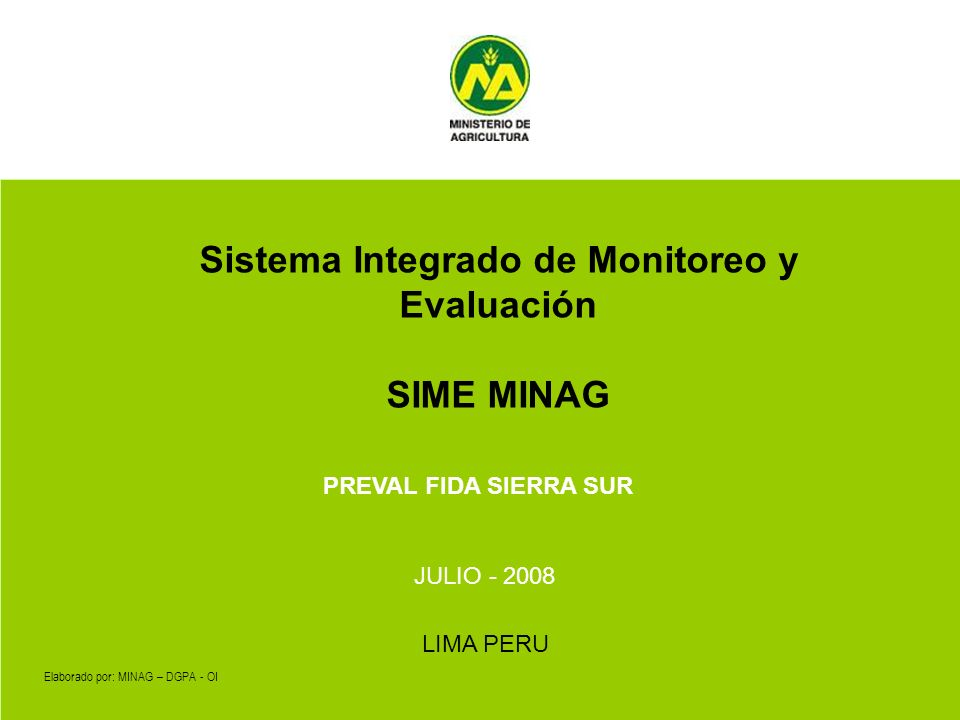 Elaborado por: MINAG – DGPA - OI LIMA PERU Sistema Integrado de Monitoreo y Evaluación SIME MINAG JULIO - 2008 PREVAL FIDA SIERRA SUR
