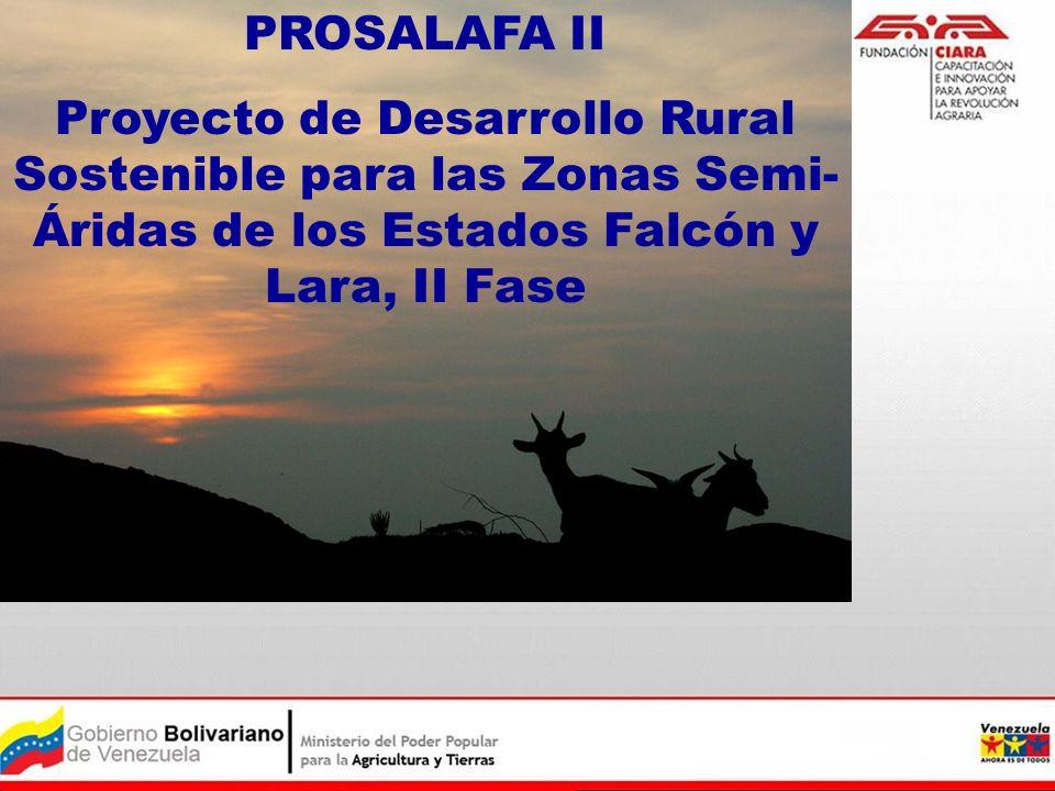 PROSALAFA II Proyecto de Desarrollo Rural Sostenible para las Zonas Semi- Áridas de los Estados Falcón y Lara, II Fase