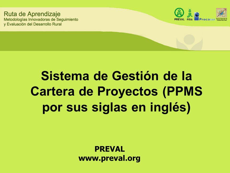 Sistema de Gestión de la Cartera de Proyectos (PPMS por sus siglas en inglés ) PREVAL www.preval.org