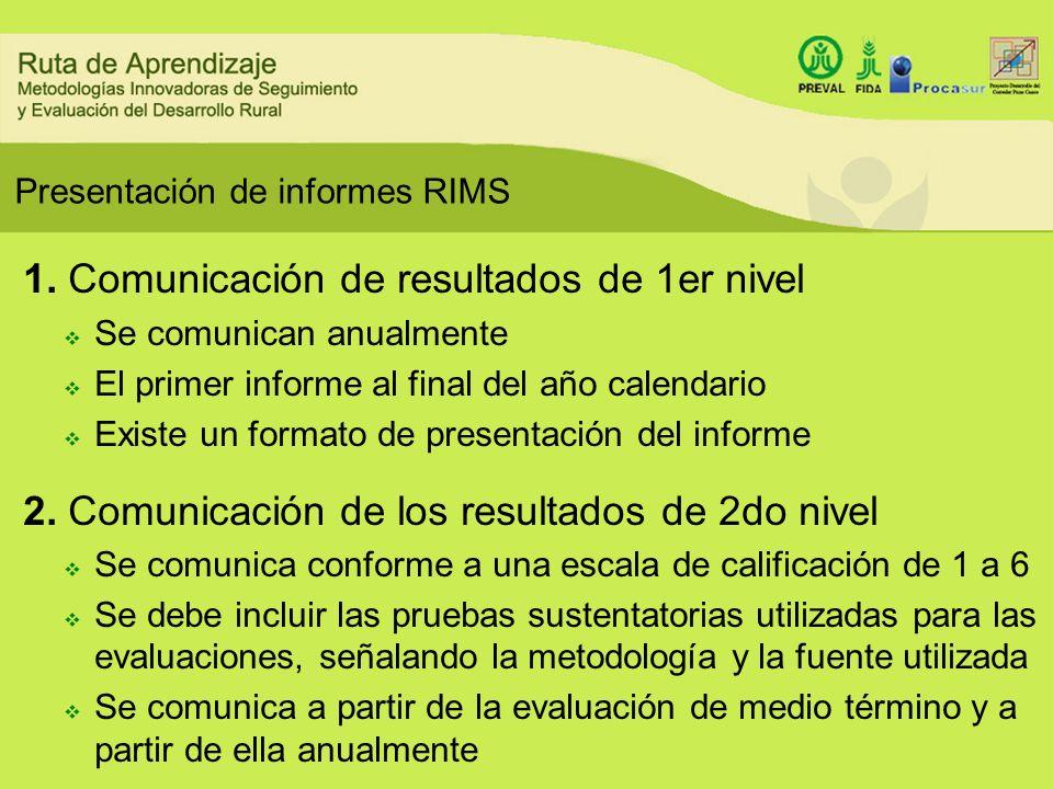 Presentación de informes RIMS 1. Comunicación de resultados de 1er nivel Se comunican anualmente El primer informe al final del año calendario Existe
