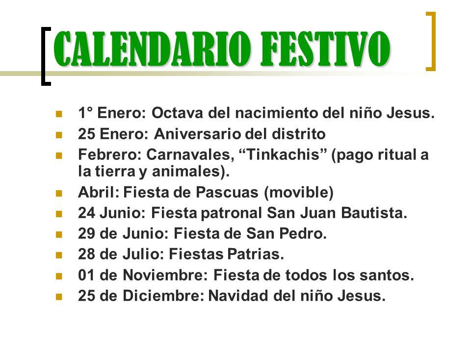 CALENDARIO FESTIVO 1° Enero: Octava del nacimiento del niño Jesus. 25 Enero: Aniversario del distrito Febrero: Carnavales, Tinkachis (pago ritual a la