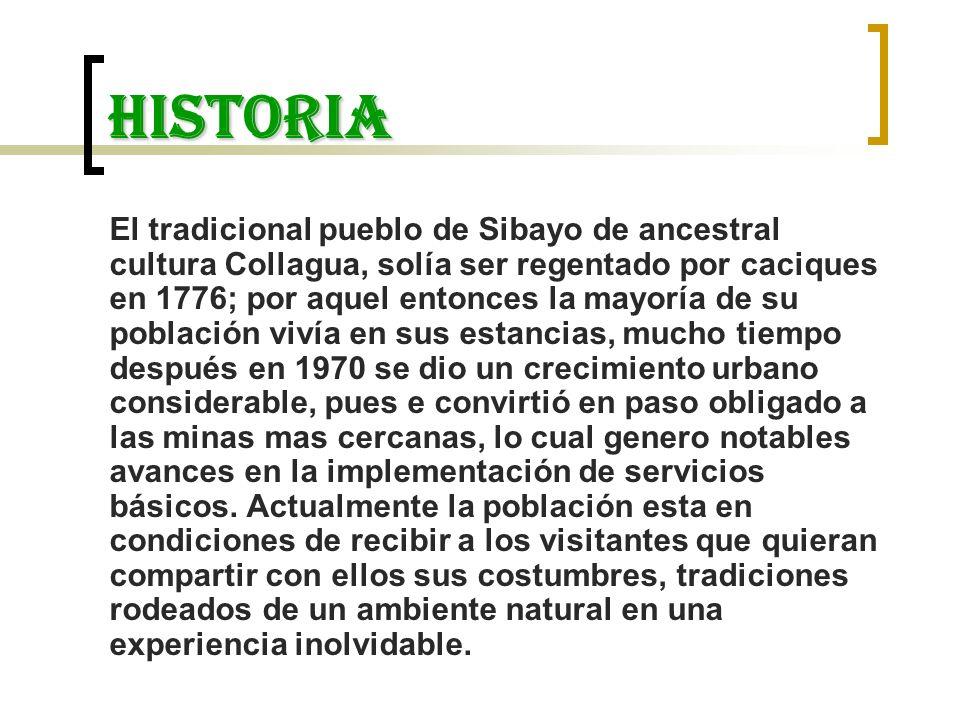 historia El tradicional pueblo de Sibayo de ancestral cultura Collagua, solía ser regentado por caciques en 1776; por aquel entonces la mayoría de su