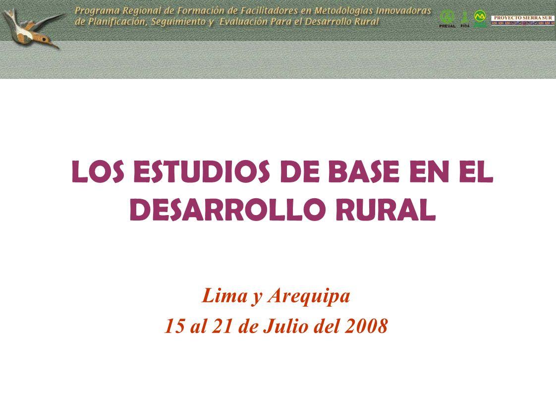 LOS ESTUDIOS DE BASE EN EL DESARROLLO RURAL Lima y Arequipa 15 al 21 de Julio del 2008