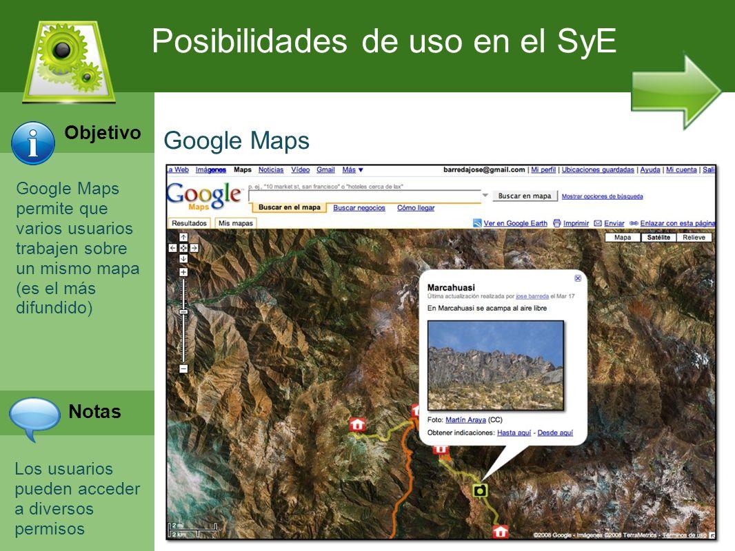 Google Maps permite que varios usuarios trabajen sobre un mismo mapa (es el más difundido) Los usuarios pueden acceder a diversos permisos Posibilidad