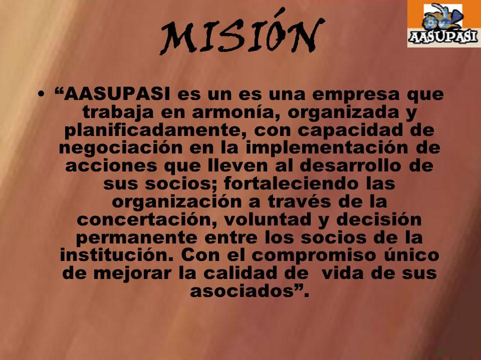 MISIÓN AASUPASI es un es una empresa que trabaja en armonía, organizada y planificadamente, con capacidad de negociación en la implementación de accio