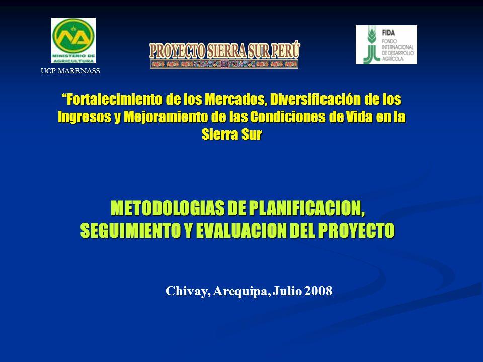 Fortalecimiento de los Mercados, Diversificación de los Ingresos y Mejoramiento de las Condiciones de Vida en la Sierra Sur METODOLOGIAS DE PLANIFICAC
