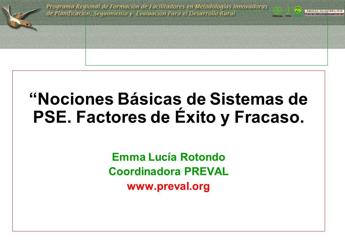 1 Nociones Básicas de Sistemas de PSE. Factores de Éxito y Fracaso. Emma Lucía Rotondo Coordinadora PREVAL www.preval.org