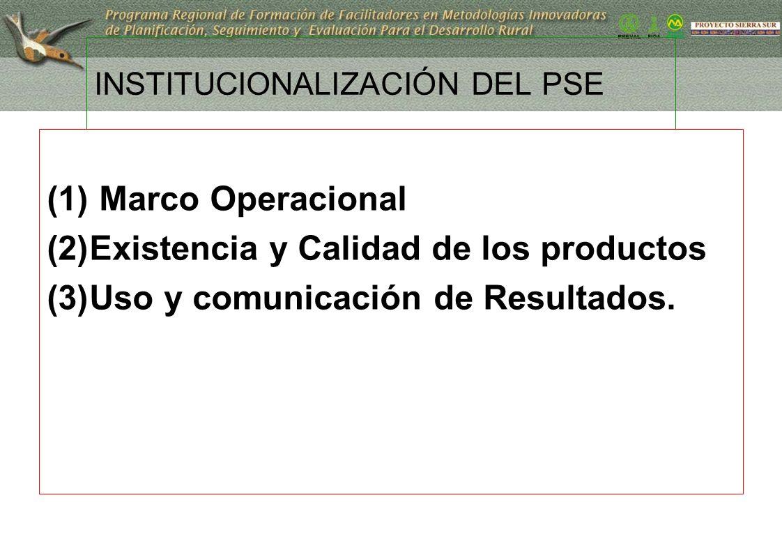 16 INSTITUCIONALIZACIÓN DEL PSE (1) Marco Operacional (2)Existencia y Calidad de los productos (3)Uso y comunicación de Resultados.