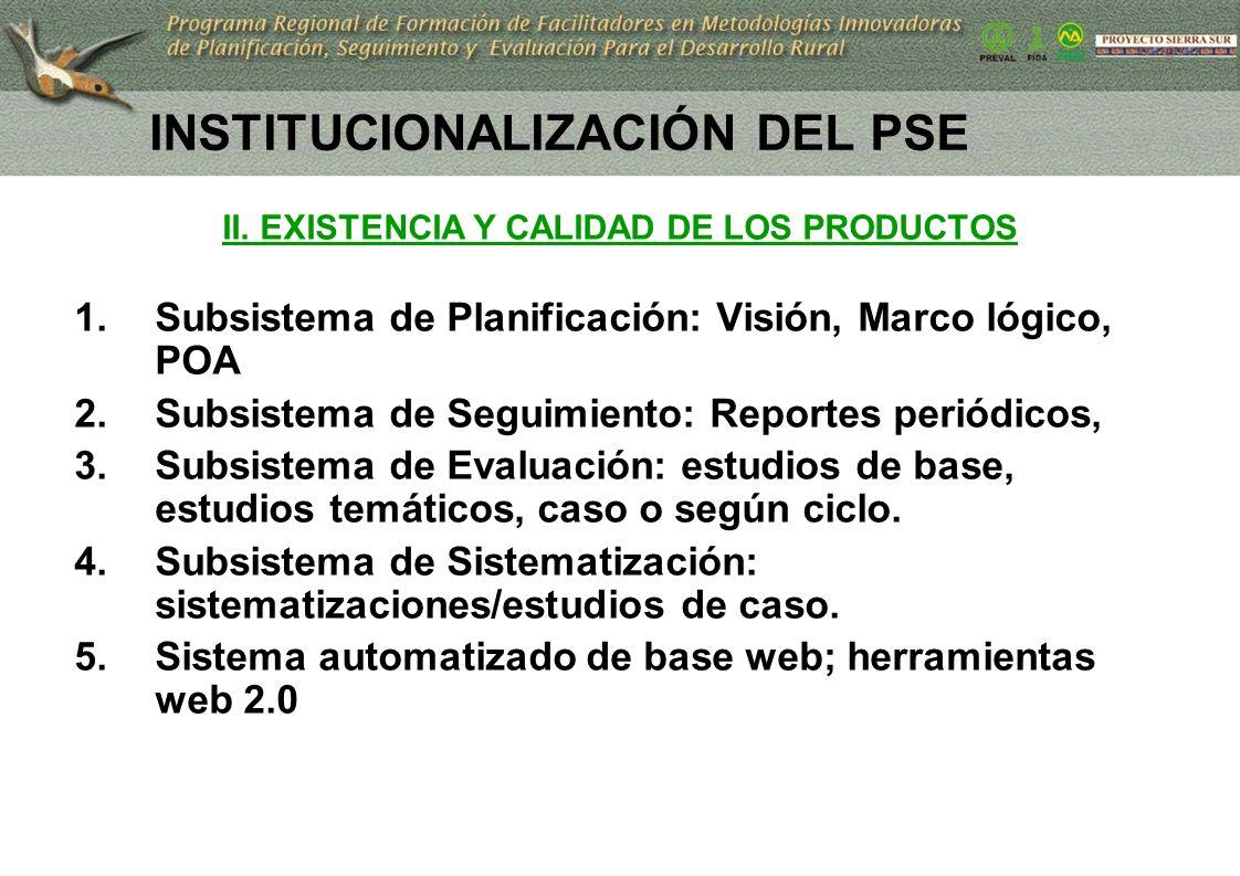 18 INSTITUCIONALIZACIÓN DEL PSE II. EXISTENCIA Y CALIDAD DE LOS PRODUCTOS 1.Subsistema de Planificación: Visión, Marco lógico, POA 2.Subsistema de Seg