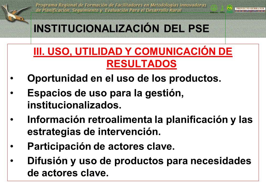 19 INSTITUCIONALIZACIÓN DEL PSE III. USO, UTILIDAD Y COMUNICACIÓN DE RESULTADOS Oportunidad en el uso de los productos. Espacios de uso para la gestió