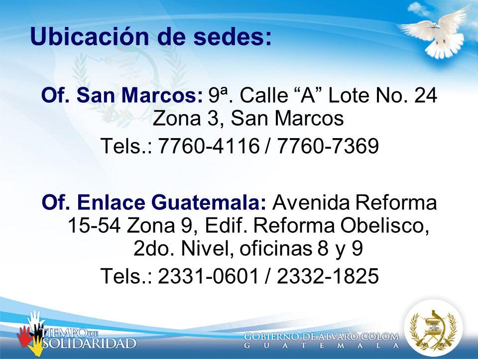 Ubicación de sedes: Of. San Marcos: 9ª. Calle A Lote No. 24 Zona 3, San Marcos Tels.: 7760-4116 / 7760-7369 Of. Enlace Guatemala: Avenida Reforma 15-5