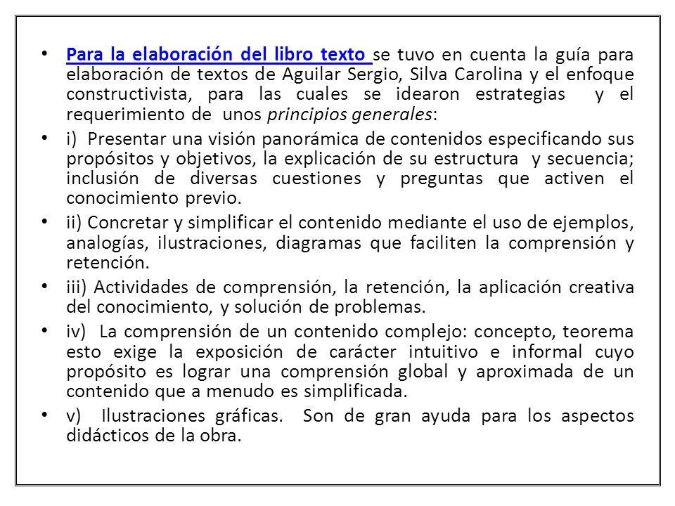 Para la elaboración del libro texto se tuvo en cuenta la guía para elaboración de textos de Aguilar Sergio, Silva Carolina y el enfoque constructivist