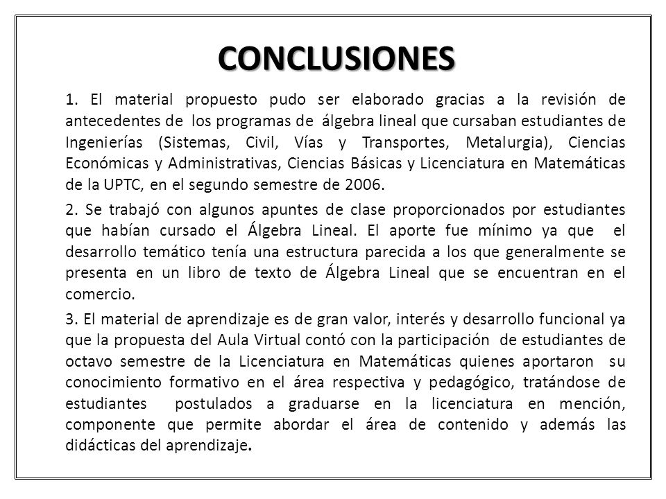CONCLUSIONES 1. El material propuesto pudo ser elaborado gracias a la revisión de antecedentes de los programas de álgebra lineal que cursaban estudia