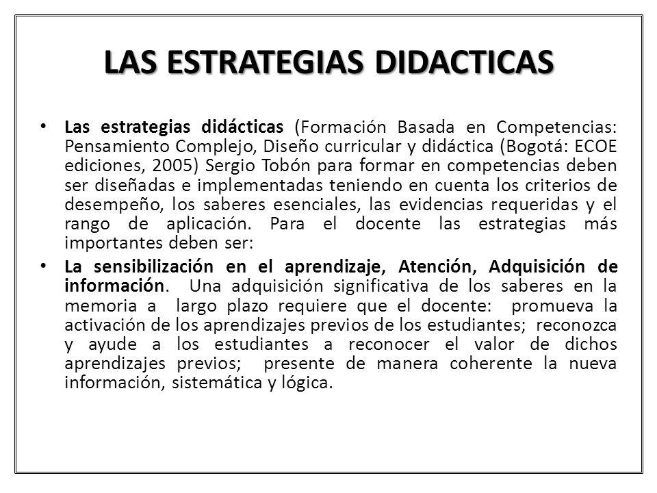 LAS ESTRATEGIAS DIDACTICAS Las estrategias didácticas (Formación Basada en Competencias: Pensamiento Complejo, Diseño curricular y didáctica (Bogotá: