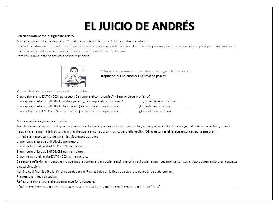 EL JUICIO DE ANDRÉS Lea cuidadosamente el siguiente relato: Andrés es un estudiante de Grado 6º., del mejor colegio de Tunja. Adivina cuál es: Escríba