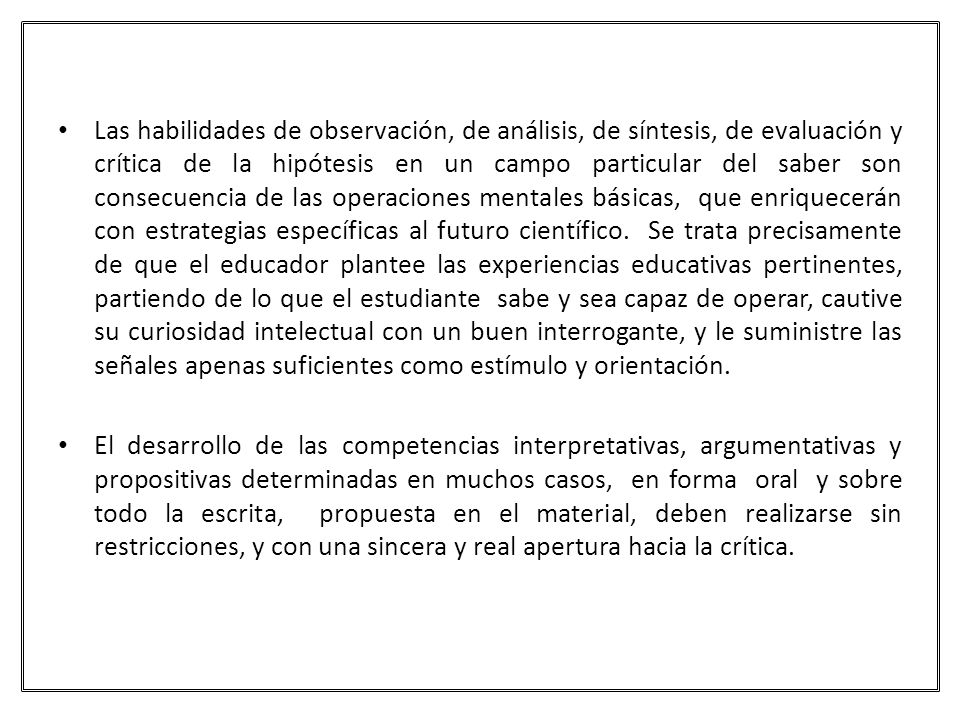 Las habilidades de observación, de análisis, de síntesis, de evaluación y crítica de la hipótesis en un campo particular del saber son consecuencia de