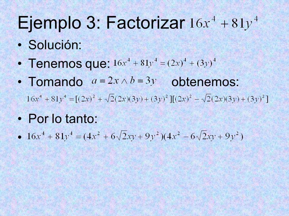 Ejemplo 3: Factorizar Solución: Tenemos que: Tomando obtenemos: Por lo tanto: