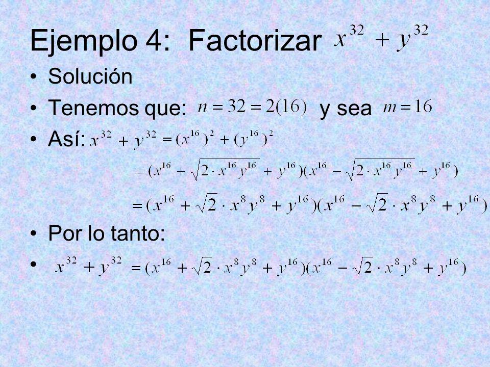 Ejemplo 4: Factorizar Solución Tenemos que: y sea Así: Por lo tanto: