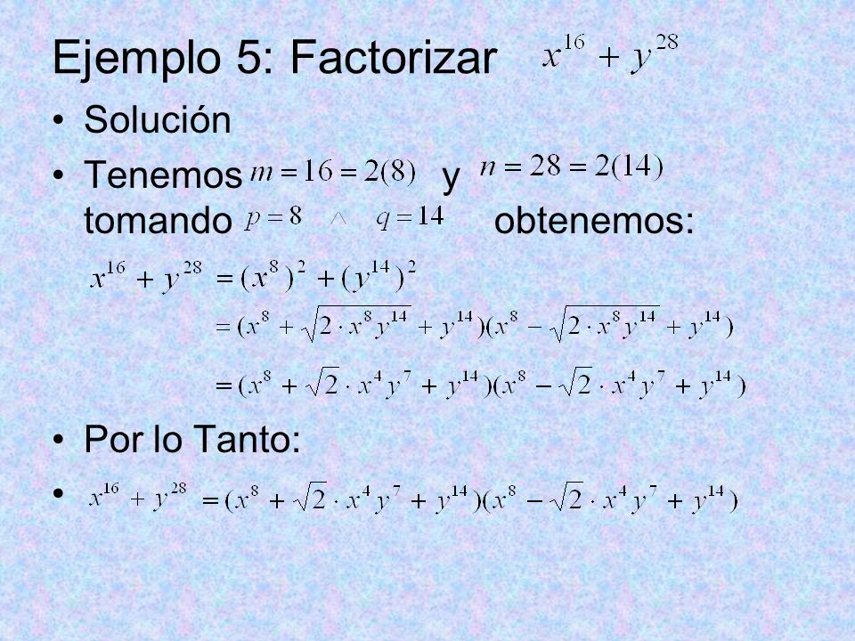 Ejemplo 5: Factorizar Solución Tenemos y tomando obtenemos: Por lo Tanto: