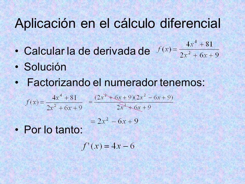 Aplicación en el cálculo diferencial Calcular la de derivada de Solución Factorizando el numerador tenemos: Por lo tanto: