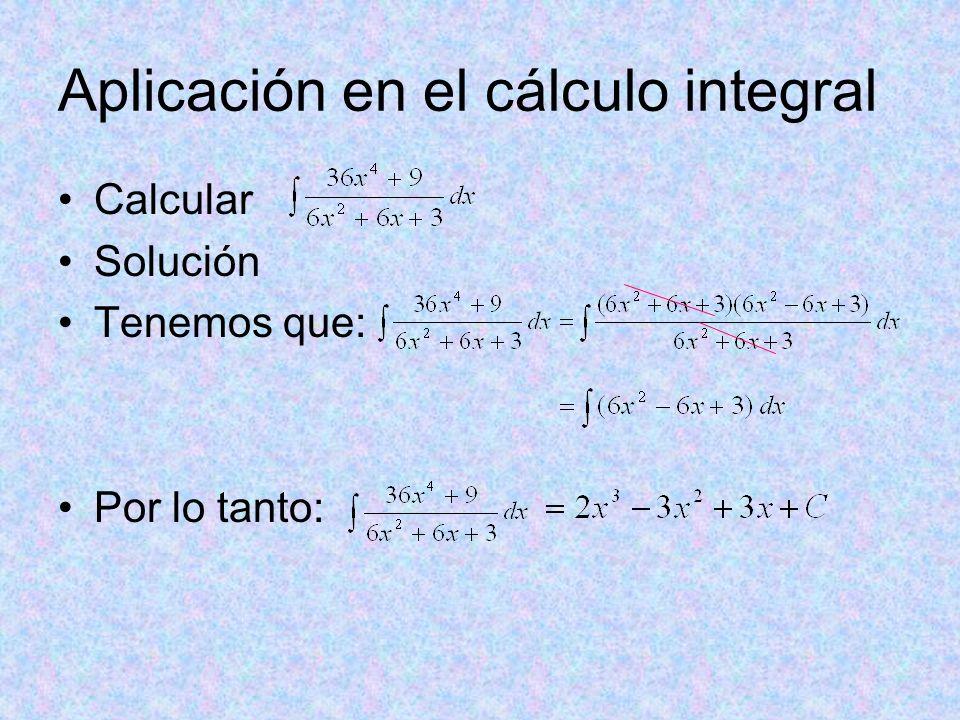 Aplicación en el cálculo integral Calcular Solución Tenemos que: Por lo tanto:
