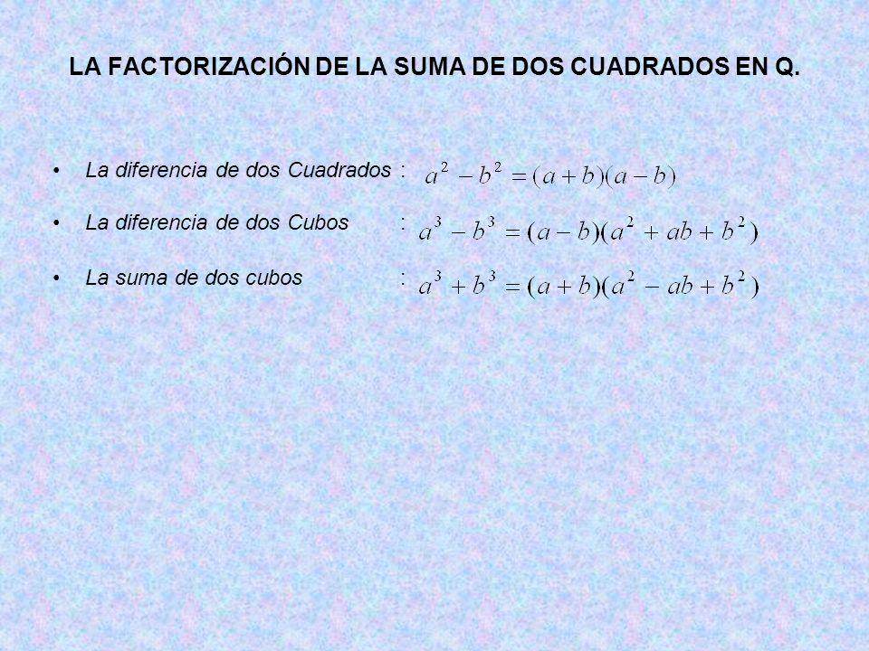 LA FACTORIZACIÓN DE LA SUMA DE DOS CUADRADOS EN Q. La diferencia de dos Cuadrados: La diferencia de dos Cubos: La suma de dos cubos: