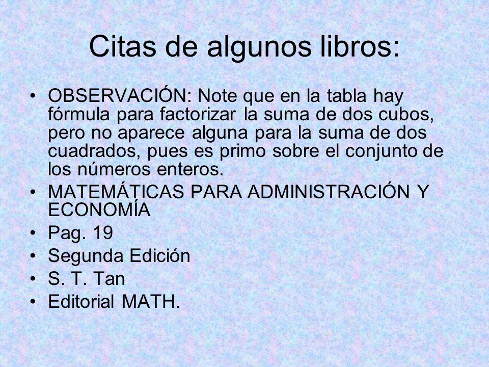 Citas de algunos libros: OBSERVACIÓN: Note que en la tabla hay fórmula para factorizar la suma de dos cubos, pero no aparece alguna para la suma de do