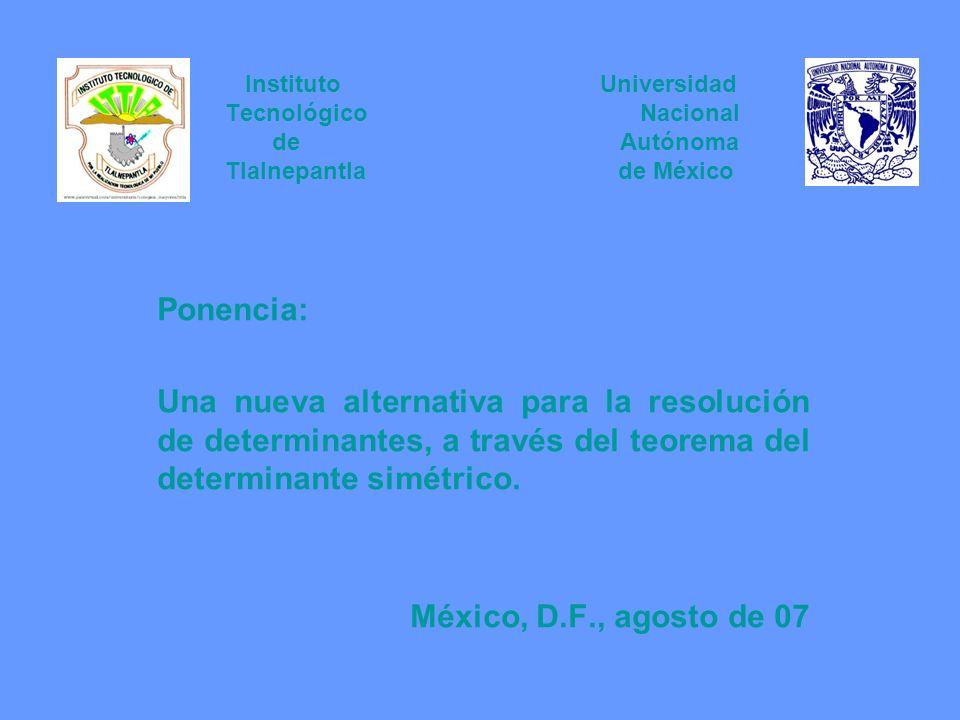 Instituto Universidad Tecnológico Nacional de Autónoma Tlalnepantla de México Ponencia: Una nueva alternativa para la resolución de determinantes, a t