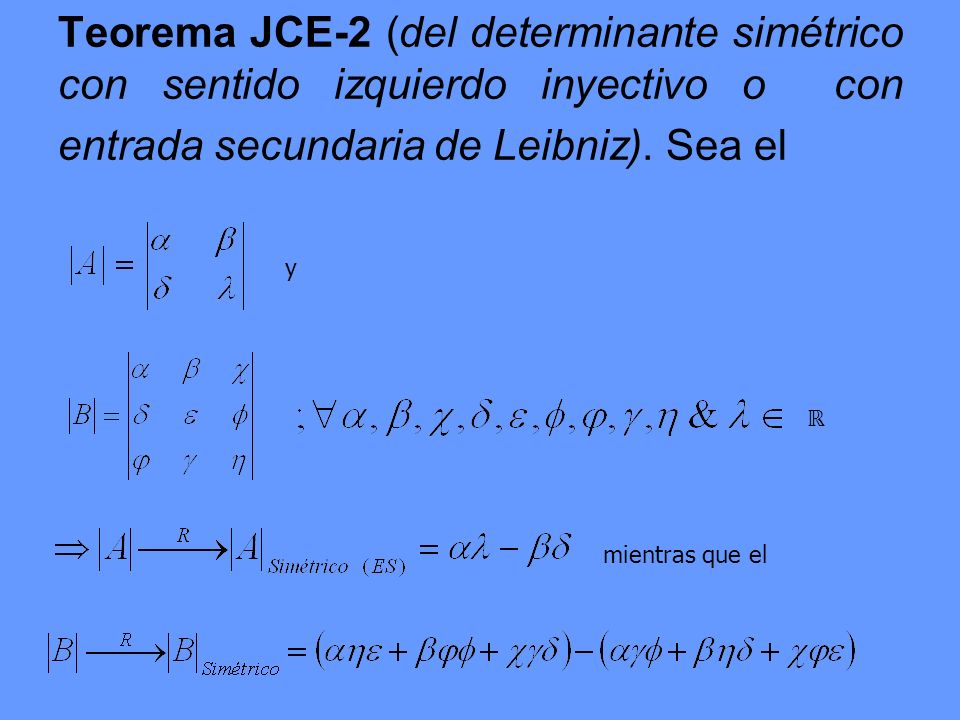 Teorema JCE-2 (del determinante simétrico con sentido izquierdo inyectivo o con entrada secundaria de Leibniz). Sea el y mientras que el