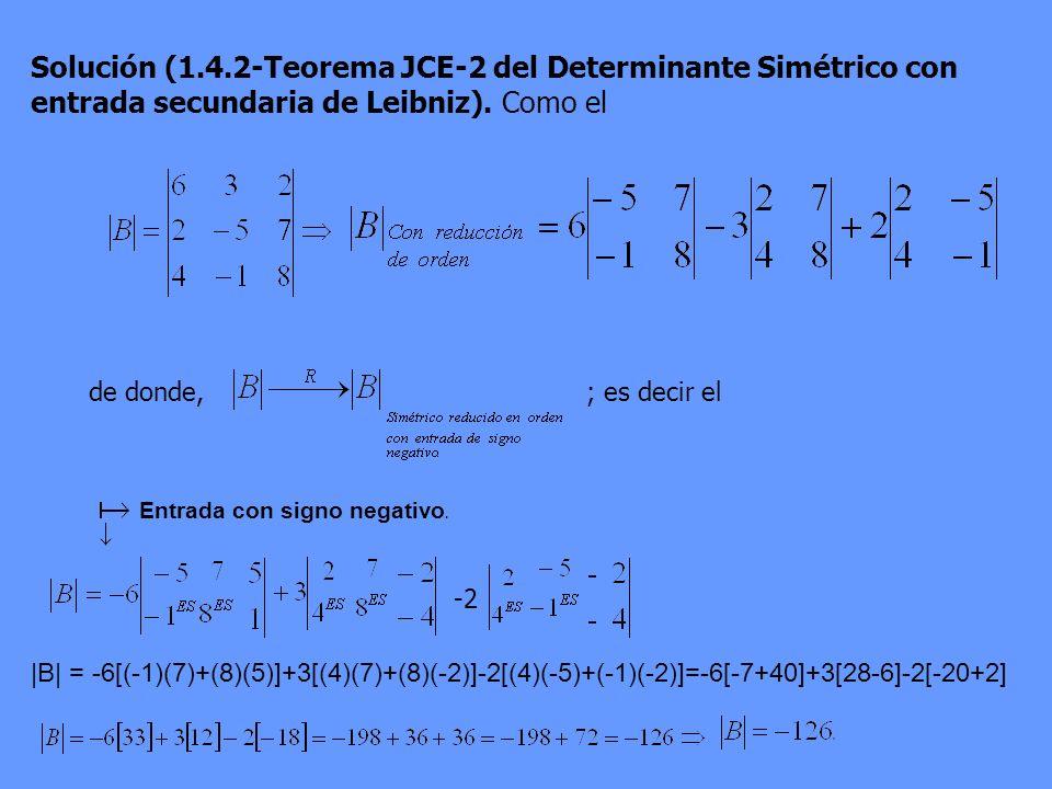 Solución (1.4.2-Teorema JCE-2 del Determinante Simétrico con entrada secundaria de Leibniz). Como el de donde,; es decir el Entrada con signo negativo
