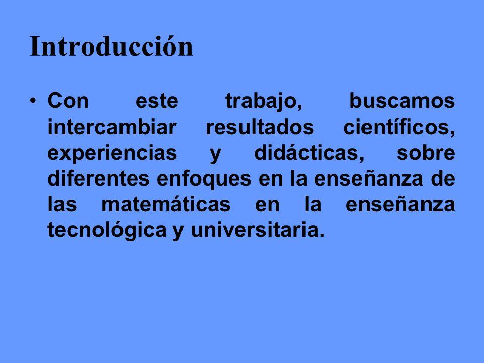 Introducción Con este trabajo, buscamos intercambiar resultados científicos, experiencias y didácticas, sobre diferentes enfoques en la enseñanza de l