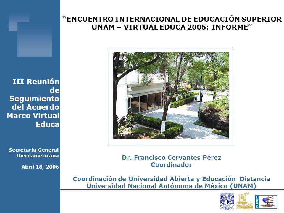 ENCUENTRO INTERNACIONAL DE EDUCACIÓN SUPERIOR UNAM – VIRTUAL EDUCA 2005: INFORME Dr.