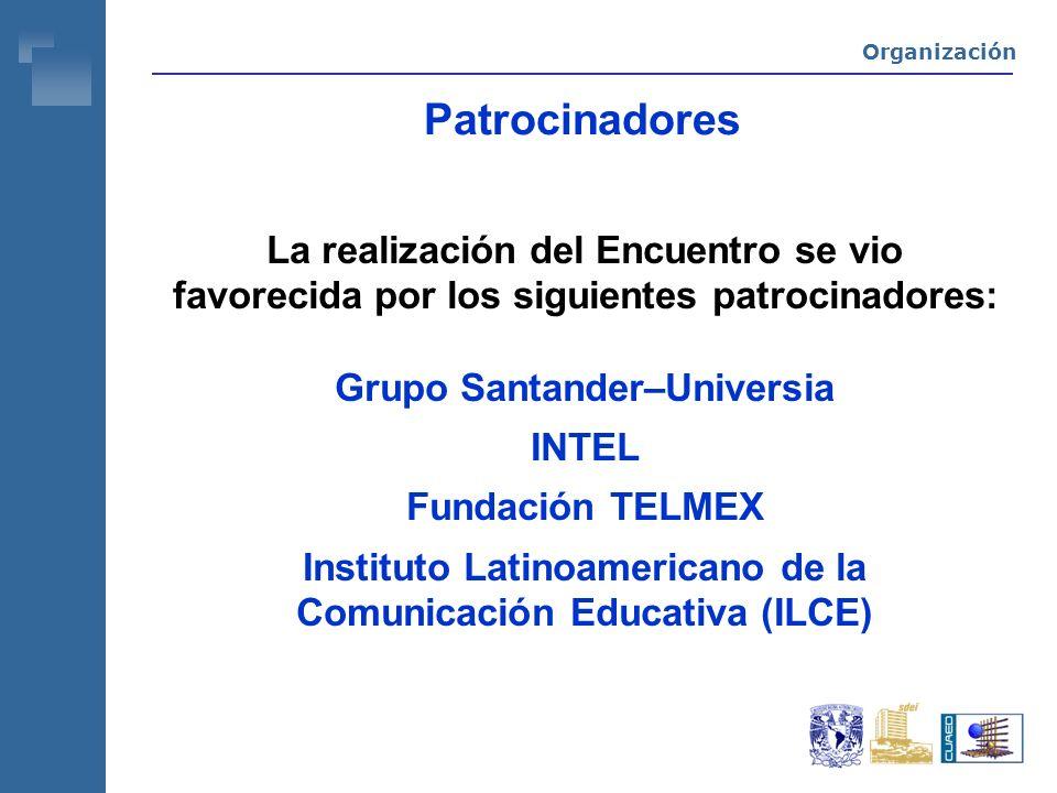Patrocinadores La realización del Encuentro se vio favorecida por los siguientes patrocinadores: Grupo Santander–Universia INTEL Fundación TELMEX Instituto Latinoamericano de la Comunicación Educativa (ILCE) Organización