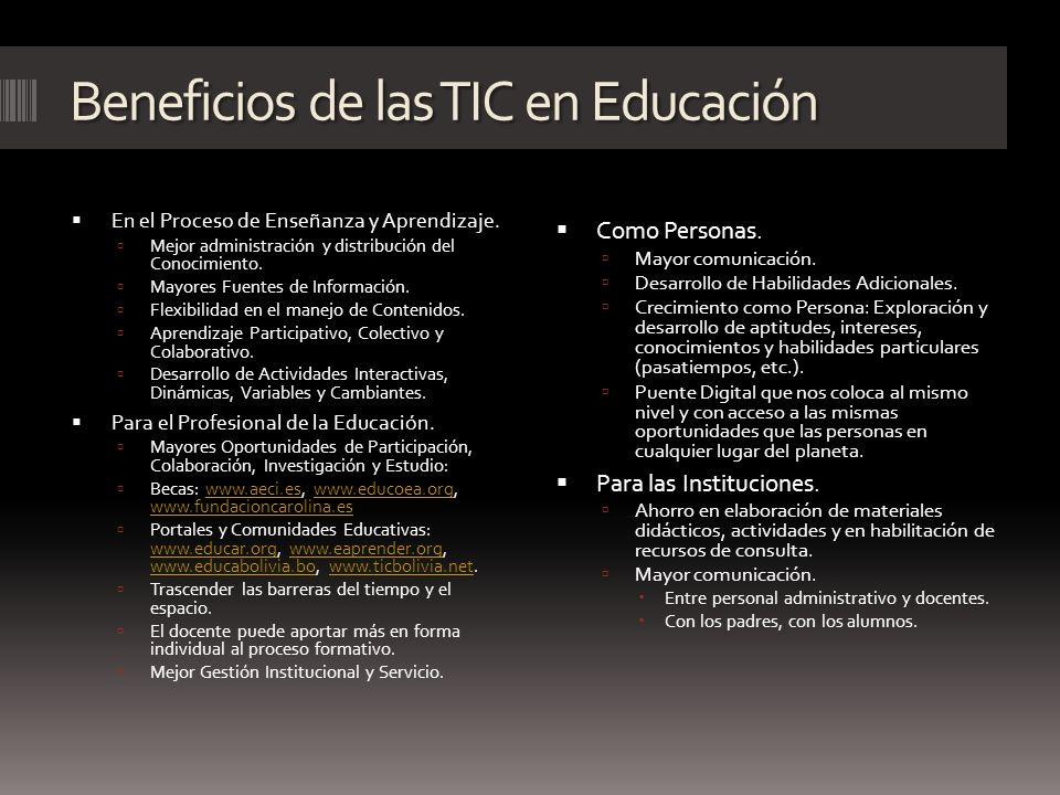 Beneficios de las TIC en Educación En el Proceso de Enseñanza y Aprendizaje. Mejor administración y distribución del Conocimiento. Mayores Fuentes de