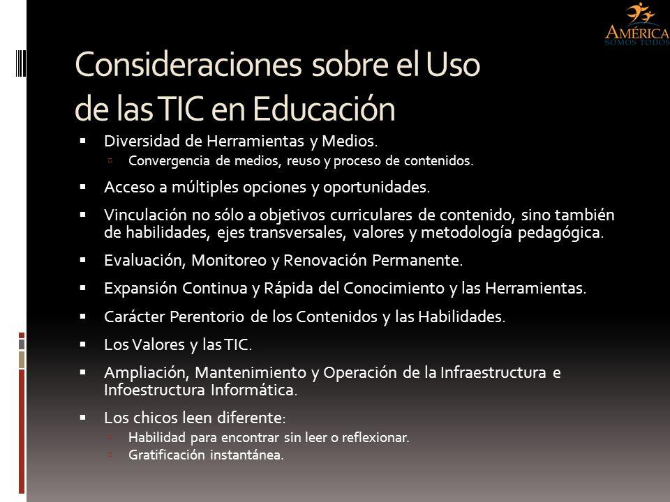 Consideraciones sobre el Uso de las TIC en Educación Diversidad de Herramientas y Medios. Convergencia de medios, reuso y proceso de contenidos. Acces