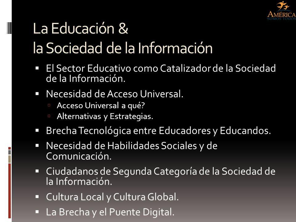 La Educación & la Sociedad de la Información El Sector Educativo como Catalizador de la Sociedad de la Información. Necesidad de Acceso Universal. Acc