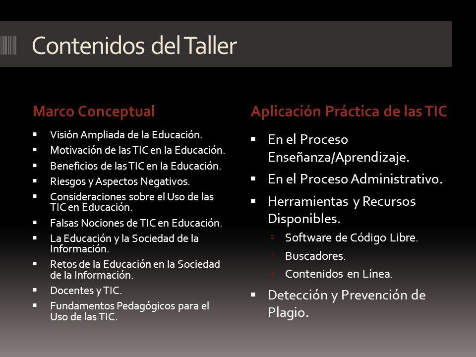 Contenidos del Taller Marco ConceptualAplicación Práctica de las TIC Visión Ampliada de la Educación. Motivación de las TIC en la Educación. Beneficio