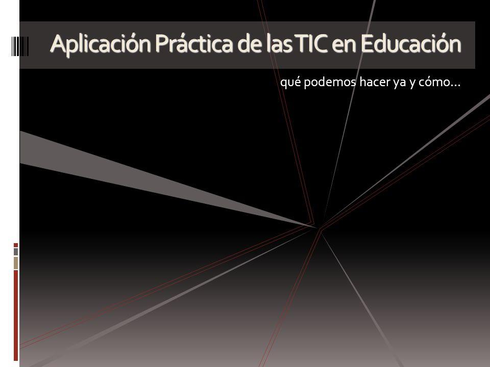 Aplicación Práctica de las TIC en Educación qué podemos hacer ya y cómo…