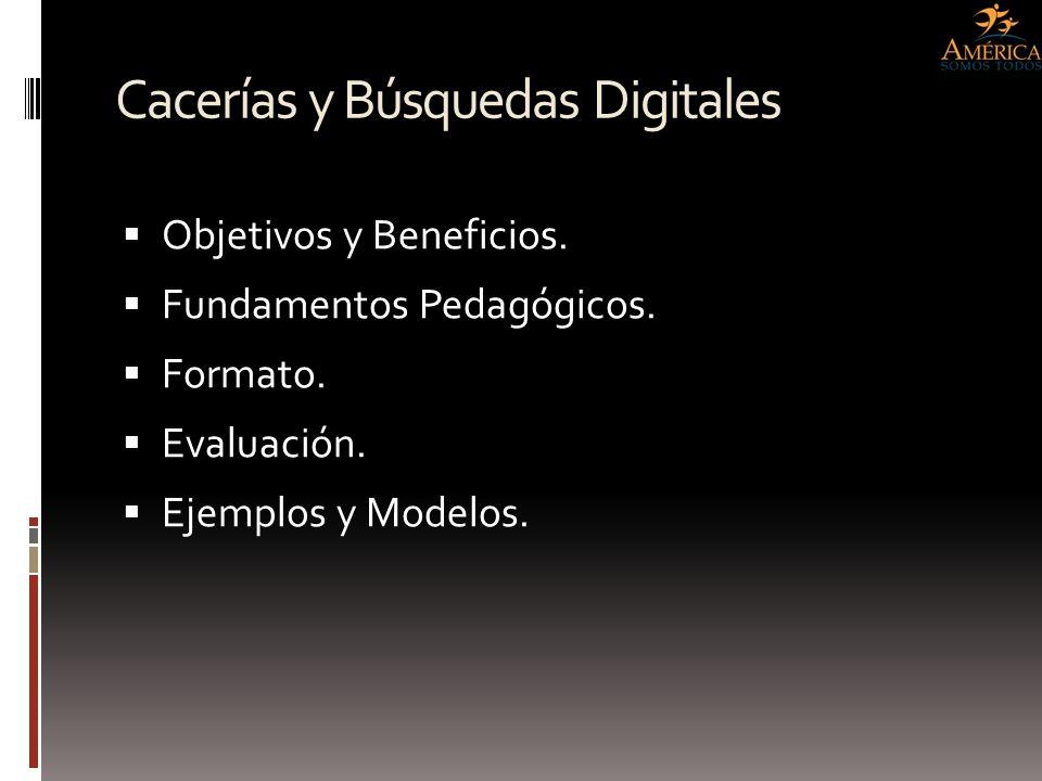 Cacerías y Búsquedas Digitales Objetivos y Beneficios. Fundamentos Pedagógicos. Formato. Evaluación. Ejemplos y Modelos.