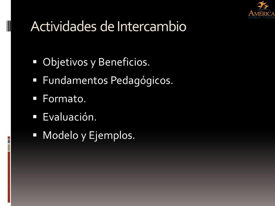 Actividades de Intercambio Objetivos y Beneficios. Fundamentos Pedagógicos. Formato. Evaluación. Modelo y Ejemplos.
