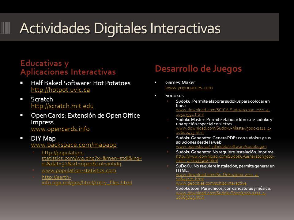Actividades Digitales Interactivas Educativas y Aplicaciones Interactivas Desarrollo de Juegos Half Baked Software: Hot Potatoes http://hotpot.uvic.ca