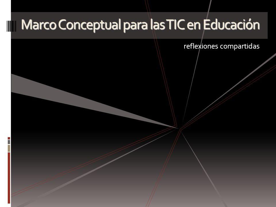 Marco Conceptual para las TIC en Educación reflexiones compartidas