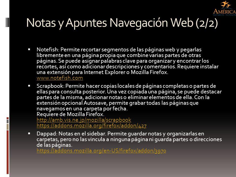 Notas y Apuntes Navegación Web (2/2) Notefish: Permite recortar segmentos de las páginas web y pegarlas libremente en una página propia que combine va