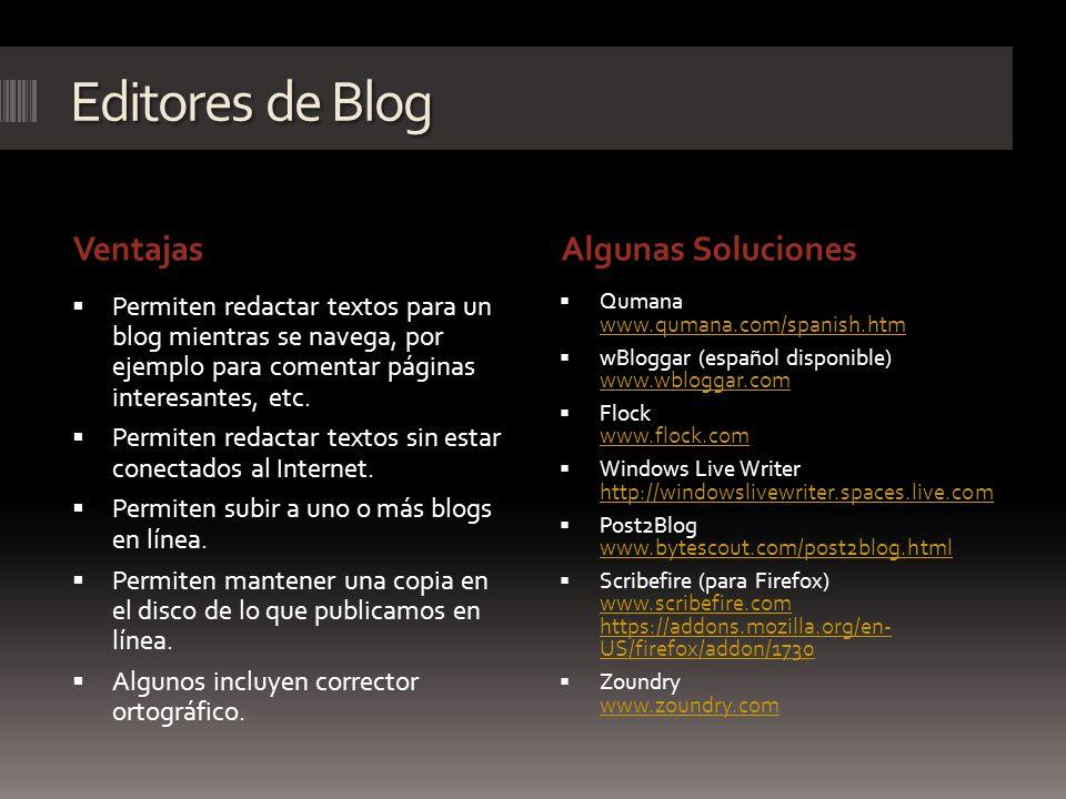 Editores de Blog VentajasAlgunas Soluciones Permiten redactar textos para un blog mientras se navega, por ejemplo para comentar páginas interesantes,