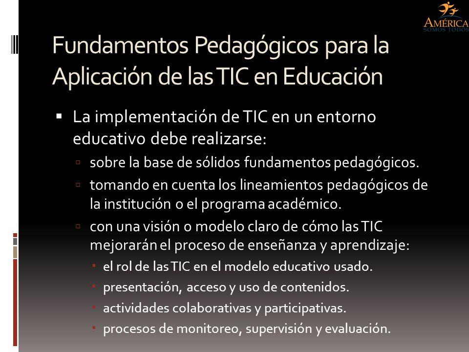 Fundamentos Pedagógicos para la Aplicación de las TIC en Educación La implementación de TIC en un entorno educativo debe realizarse: sobre la base de
