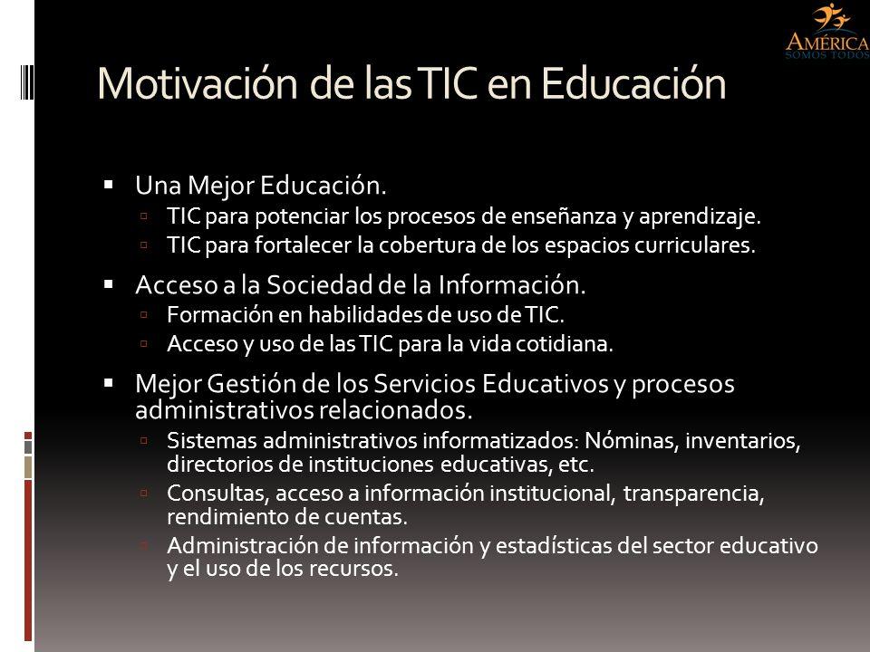 Motivación de las TIC en Educación Una Mejor Educación. TIC para potenciar los procesos de enseñanza y aprendizaje. TIC para fortalecer la cobertura d