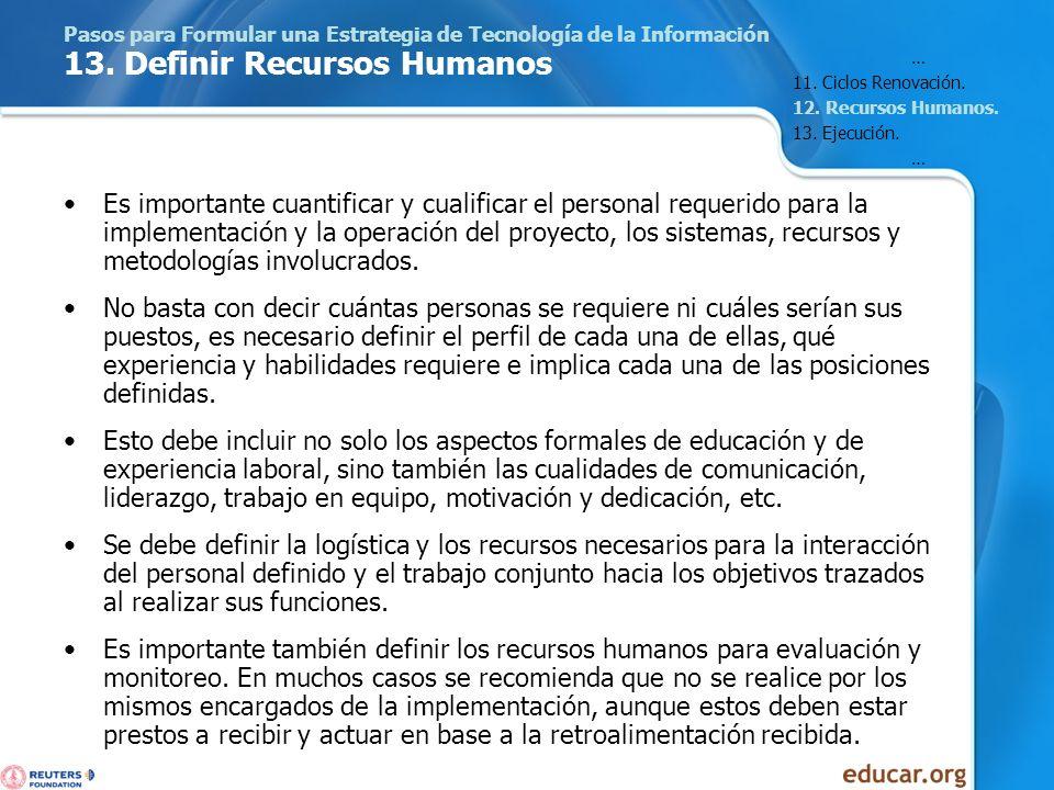 Pasos para Formular una Estrategia de Tecnología de la Información 13. Definir Recursos Humanos Es importante cuantificar y cualificar el personal req