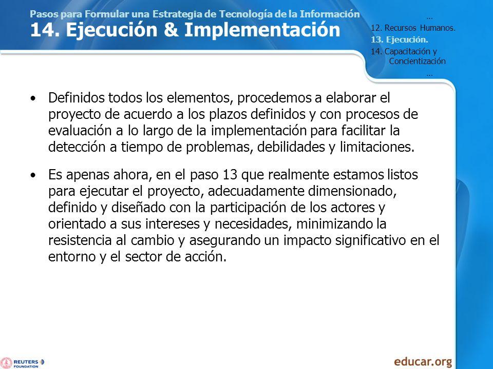 Pasos para Formular una Estrategia de Tecnología de la Información 14. Ejecución & Implementación Definidos todos los elementos, procedemos a elaborar